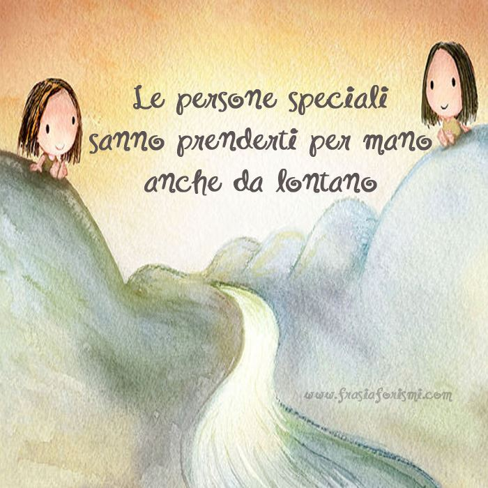 Preferenza Frasi Per Persone Speciali * Frasi Bellissime Per Persone Speciali ! LW28